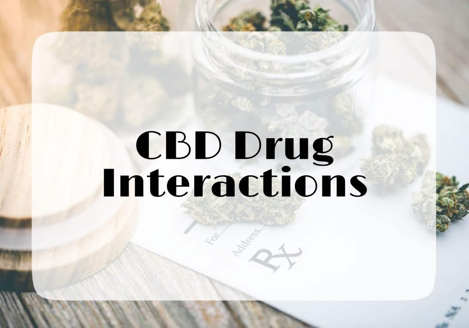 CBD Drug Interactions - A Must Read