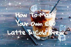 How To Make Your Own CBD Latte and Cold Brew